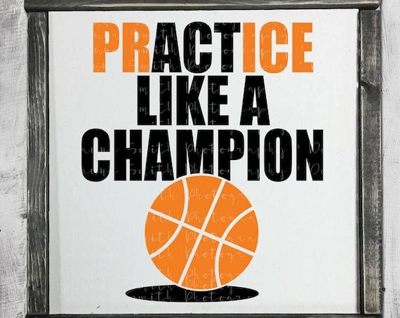 Basketball T-shirt SVG - Basketball SVG - Basketball Mom Shirt SVG - Practice Like A Champion - Basketball Coach Svg - Silhouette - Cricut