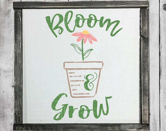 Flower Pot SVG - Painted Sign SVG - Spring SVG - Hand Lettered Svg - Flower Svg - Bloom and Grow Svg - Bloom Svg Silhouette Cut Files Circut