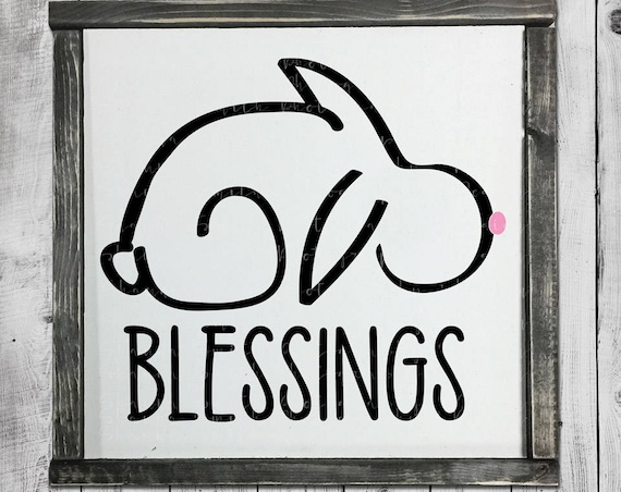 Painted Sign SVG - Easter Bunny SVG - Easter SVG - Bunny Svg - Spring Svg - Blessings Svg - Rabbit Svg - Silhouette Cut Files Circut Designs