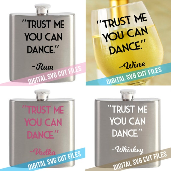 Trust Me You Can Dance - 21st Birthday Svg - Hip Flask SVG - Wine Glass SVG - Cutting Files - Whiskey Svg - Rum Svg - Vodka Svg - Drinking