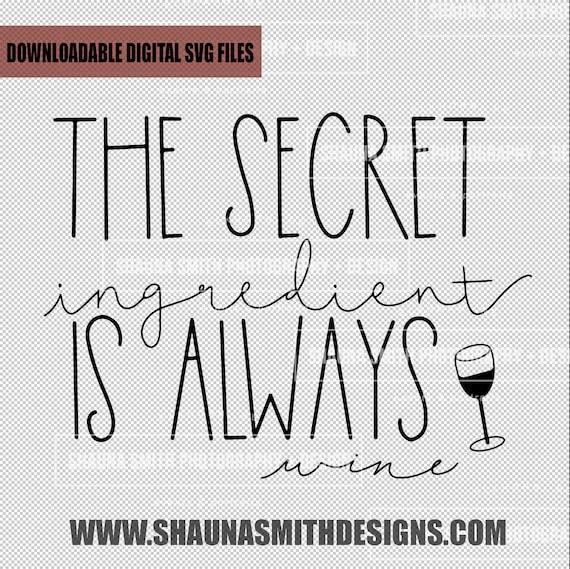 The Secret Ingredient is Wine SVG Wine Glass SVG - Wine Glass Decal - Wine SVG - Silhouette Files - Circuit Designs - Mom Svg Funny Svg