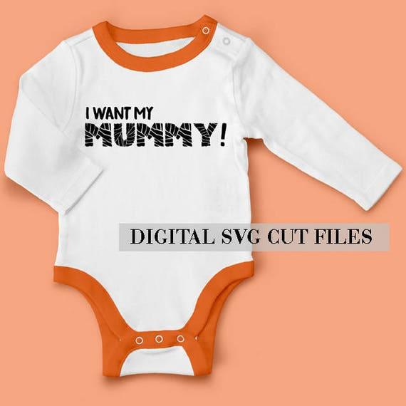 I Want My Mummy Svg For Baby Onesie Halloween Svg Baby Costume Svg Onesie Svg Cricut Svg Cameo Svg Halloween Costume Infant Girl Boy