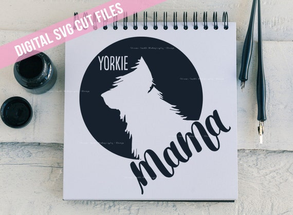 Yorkie SVG - Yorkie Mom SVG - Yorkie Mama SVG - Dog Svg - Silhouette Cameo- Cricut Explore - Cutting Files - Yorkshire Terrier Svg Cut Files
