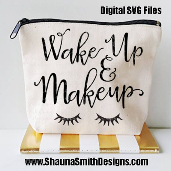 Eyelash SVG - Wake Up & Make Up SVG - Canvas Bag SVG - Makeup Bag Svg - Toiletries Bag Svg - Silhouette Files Circuit Svg Files Bathroom Svg