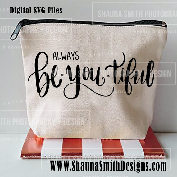 Be you tiful svg SVG - Beautiful SVG - Canvas Bag SVG - Makeup Bag Svg - Toiletries Bag Svg - Silhouette Files Circuit Svg T-shirt Svg