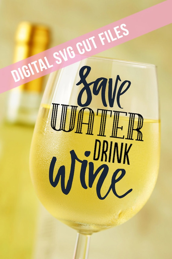 Wine Glass Decal - Save Water Drink Wine SVG - Wine SVG - Water Svg - Funny Svg - Wine Lover Gift - Silhouette Cameo - Circuit Explore