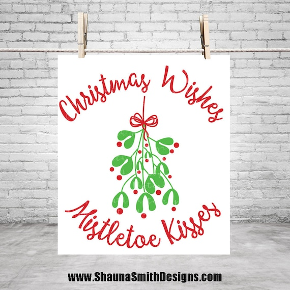 Christmas Wishes & Mistletoe Kisses SVG Christmas Svg Cutting File Mistletoe SVG Silhouette Cameo Cut Files Cricut Designs Christmas Decor
