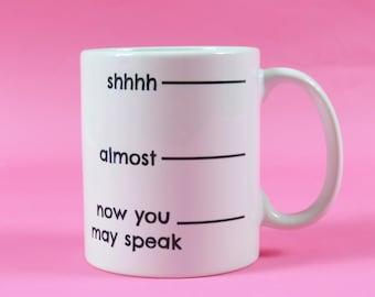 Shhhh…Almost…Now You May Speak Coffee Lovers Mug Don't Speak Mug Funny Coffee Mug Coffee Addict