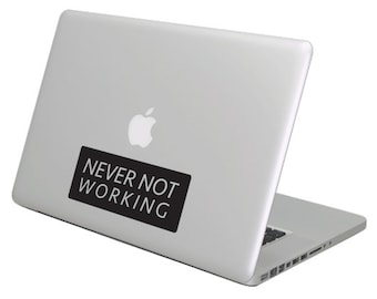 Never not working (looking) MacBook Decal sticker. Choose your size.