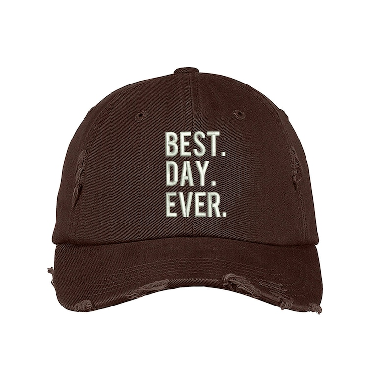 7645be0e2a5 BEST day EVER Distressed Dad Hat Embroidered Best Day Ever