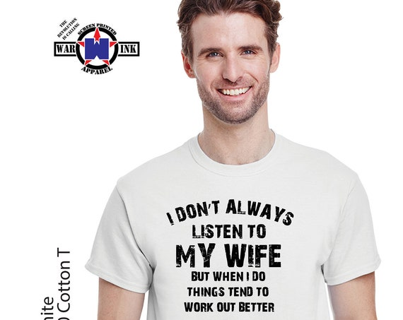 I Don't Always Listen To My Wife But When I Do Tshirt