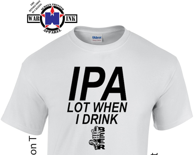 Featured listing image: IPA Lot When I Drink Beer shirt