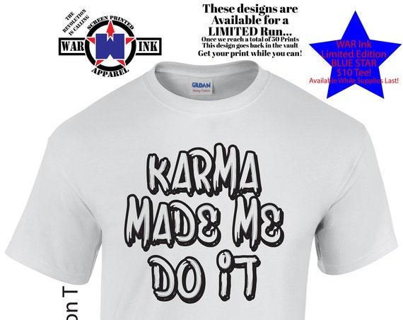 Karma Made Me Do It UniSex shirt