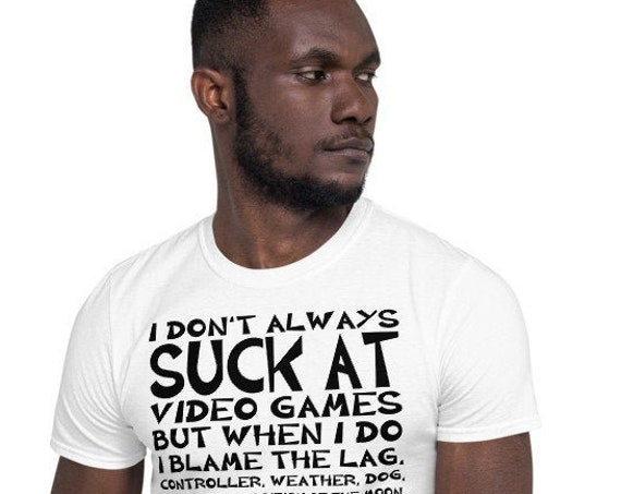 I Don't Always Suck At Video Games But When I Do - Gamer Life Short-Sleeve Unisex T-Shirt