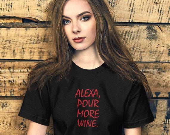 Alexa Pour More Wine Unisex T-Shirt