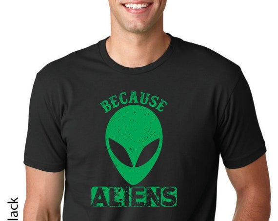 Because Aliens UniSex Tshirt