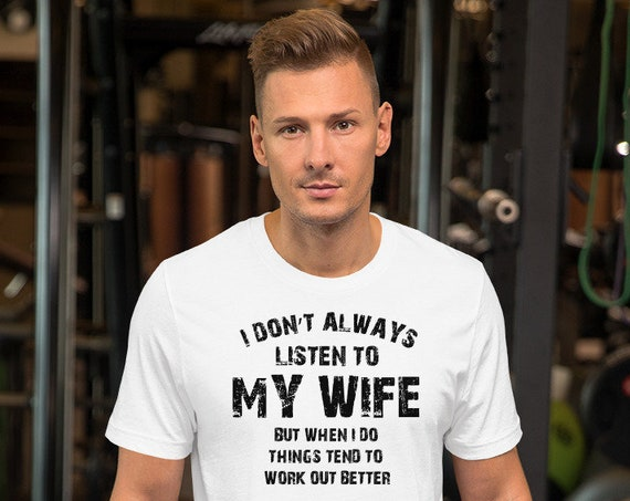 I Don't always listen to my wife but when I do things tend to work out better Unisex T-Shirt