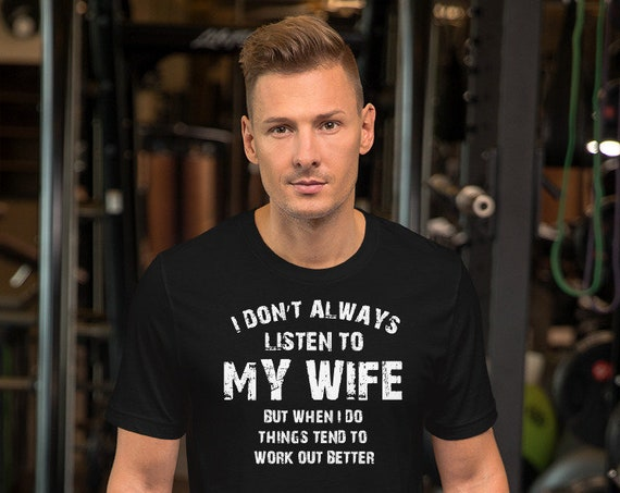 I Don't always listen to my wife but things tend to workout better when I do Unisex T-Shirt