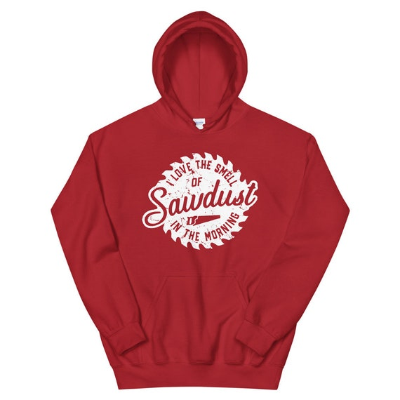 I Love the Smell of Sawdust in the Morning Unisex Hoodie