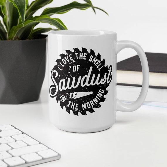 I Love the smell of sawdust coffee mug