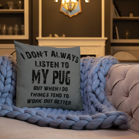I Don't always listen to my Pug Premium Pillow
