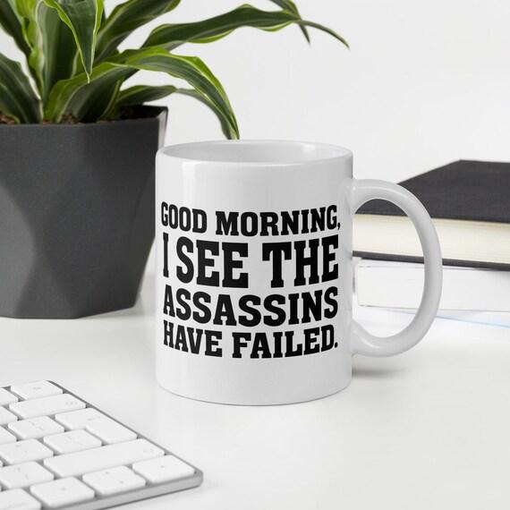 Good morning I see the assassins failed coffee Mug