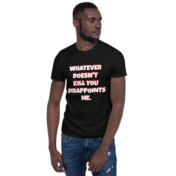 Whatever Doesn't Kill You Disappoints Me - Gamer Style Short-Sleeve Unisex T-Shirt