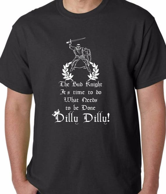 The Bud Knight Dilly Dilly UniSex TShirt