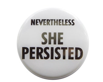 Nevertheless She Persisted Womens Rights Pinback Button or Bottle Opener.  Black text