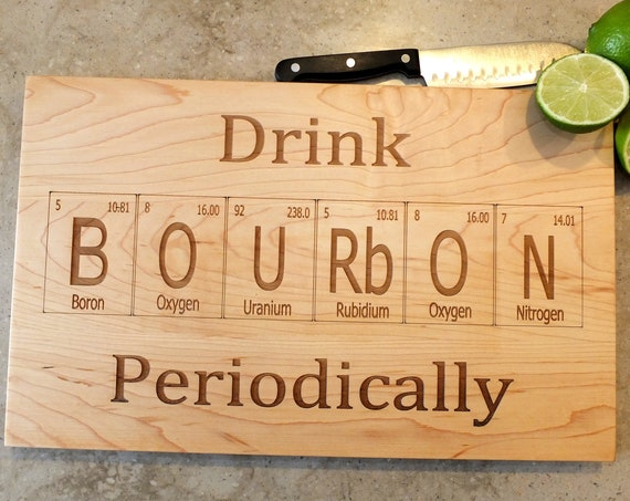 Drink Bourbon Periodic Table Inspired Cutting Board Engraved on Maple, Walnut, Cherry or White Oak Wood. Bar-Kitchen-Housewarming Gift