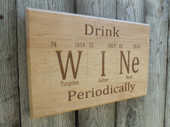 Drink Wine Periodically Periodic Table Inspired Engraved Wooden Sign in White Oak, Walnut, Cherry or Maple Wood