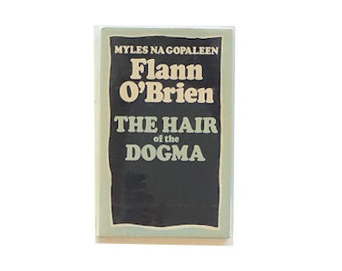 The Hair Of The Dogma by Myles Na Gopaleen Flann OBrien