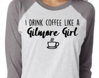 I drink coffee like a gilmore girl raglan tee, Gilmore girls shirt, Gilmore girls tshirt, Coffee tee