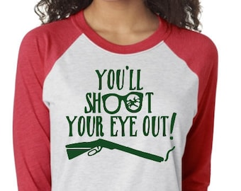 youll shoot your eye out shirt youll shoot your eye out raglan a christmas story shirt a christmas story raglan christmas tee