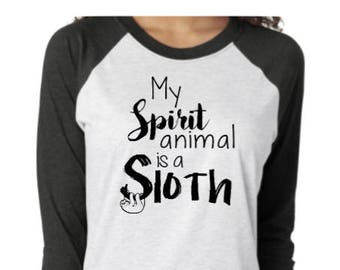 My spirit animal is a sloth raglan tee, Sloth shirt, Spirit animal shirt, Funny sloth raglan tee