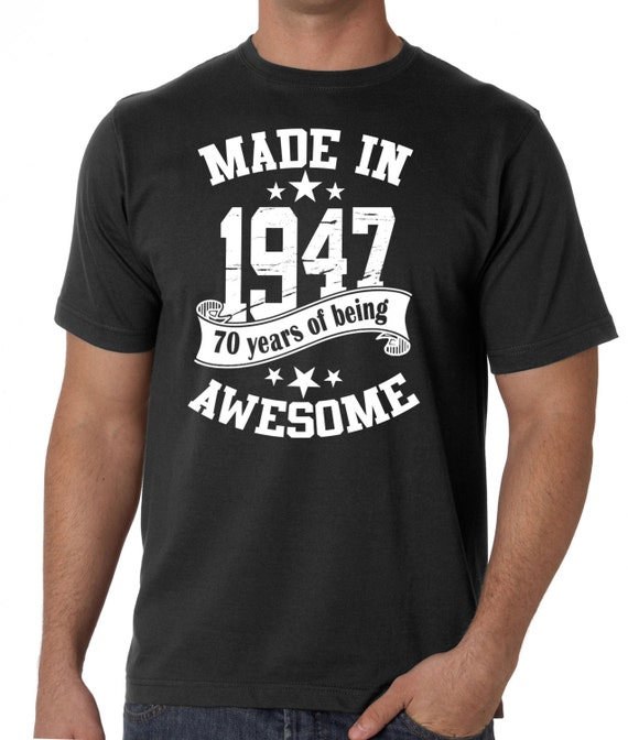 Mens 70th Birthday T Shirt Made In 1947 70 Years Of Being