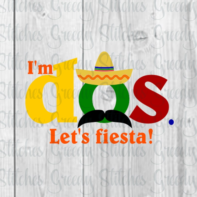 I'm Dos  Let's Fiesta! svg, dxf, eps, png  Two SvG | 2nd Birthday SvG |  Second Birthday SvG | Fiesta DxF | Instant Download Cut Files