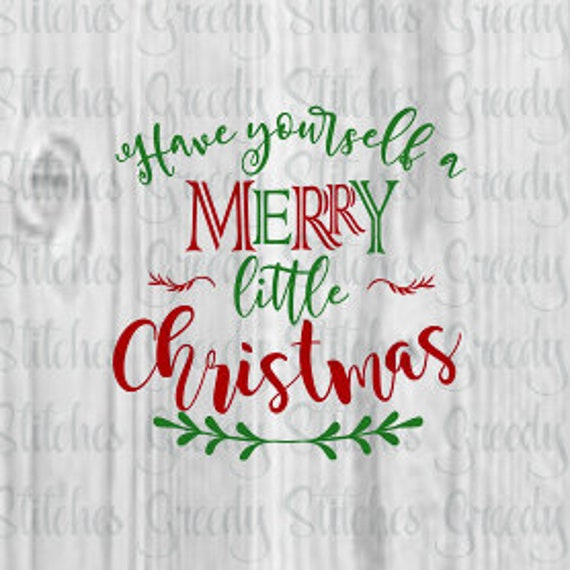 Have Yourself A Merry Little Christmas.Have Yourself A Merry Little Christmas Svg Dxf Eps Png Merry Christmas Dxf Merry Little Christmas Dxf Instant Download Cut Files