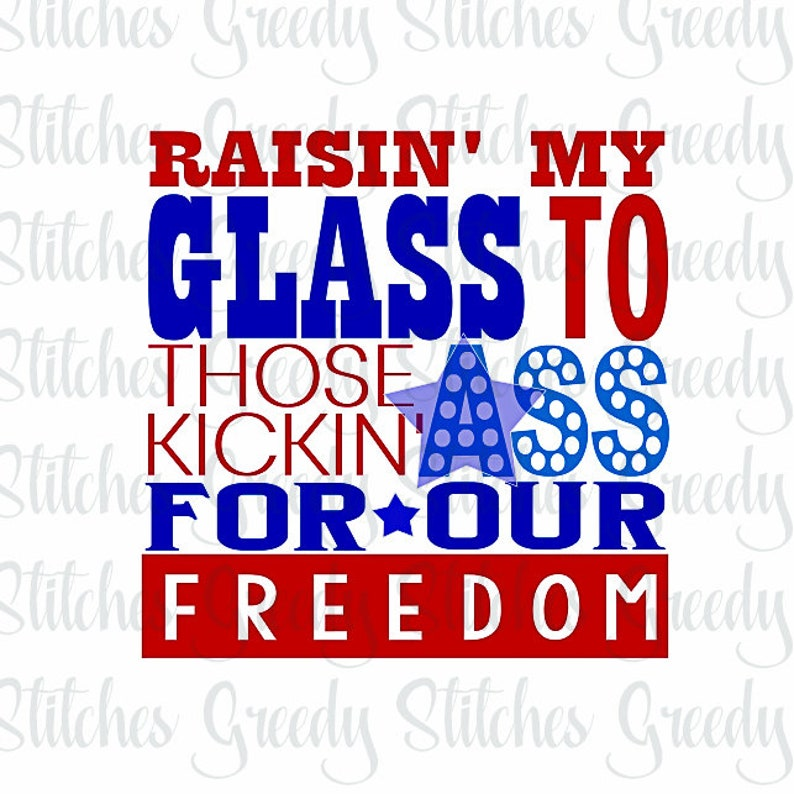 2f447815926ad Raisin  My Glass To Those Kickin  ss For Our Freedom