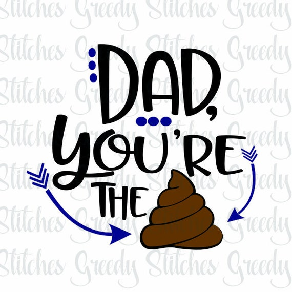 Father S Day Dad You Re The Sht Svg Dxf Eps Etsy