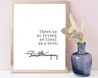 Ernest Hemingway Quote, digital download print poster, Literature, Hemingway quotes, there is no friend as loyal as a book