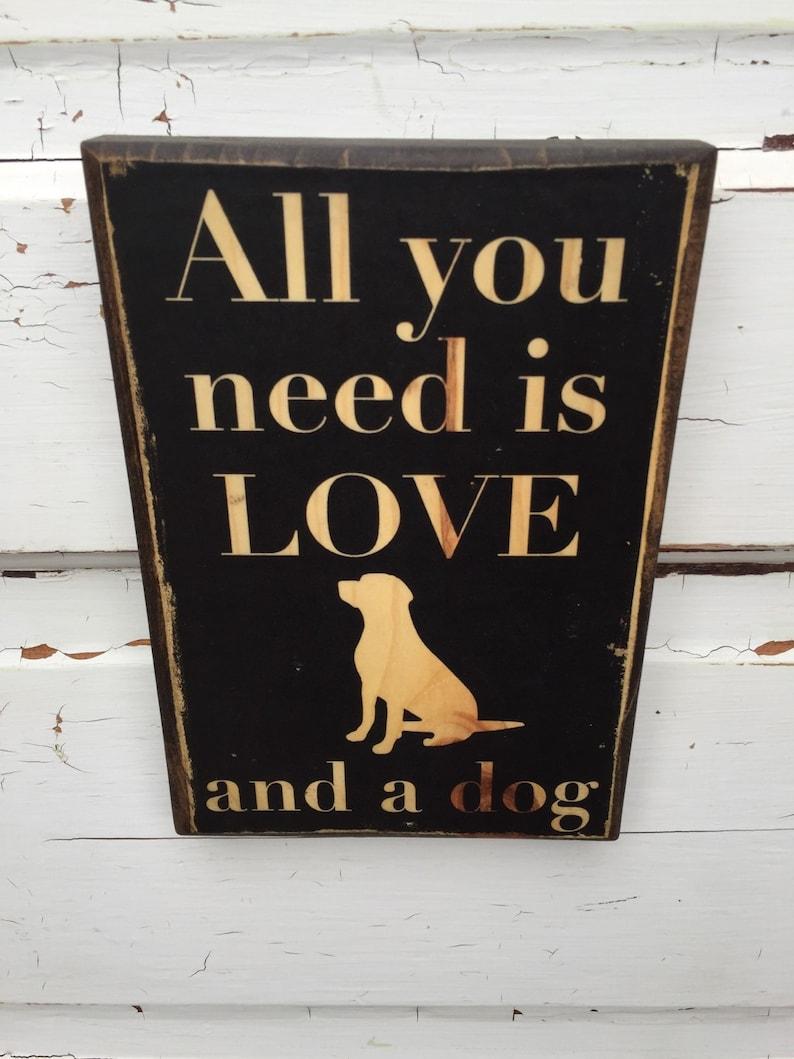 All You Need Is Love And A Dog Dog Print On Wood Dog Decor image 0