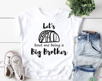 398b7894 Tacos Kids Shirt, Let's Taco Bout Me Being a Big Brother, Tako kids clothes,  Funny Kids Clothes, Big Brother shirt