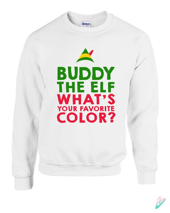 Buddy The Elf What Your Favorite Color Crewneck Sweater Etsy