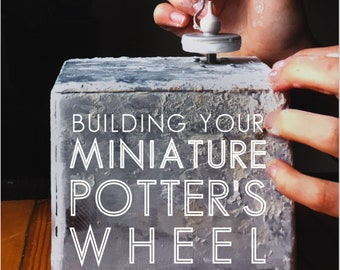 """Order Your Softcover  Book """"Building Your Miniature Potter's Wheel"""""""