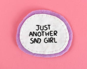 Just Another Sad Girl | Hand Embroidered Patch