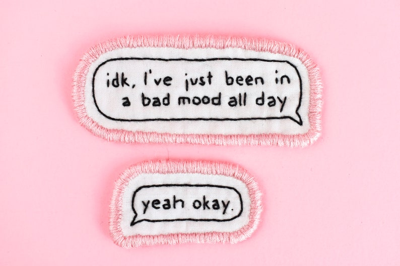 I/'ve just been in a bad mood all day Hand Embroidered Patch idk