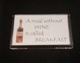 Funny Fridge Magnet -A Meal Without Wine is Called Breakfast, Wine Lovers Gift,