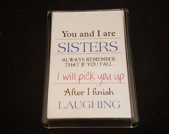 Funny Fridge Magnet - You and I are Sisters....