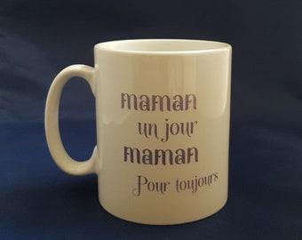 Maman un Jour, Maman Pour Toujours Mug, fête des mères Cadeau, Cadeau Maman, Cadeau personnalisé